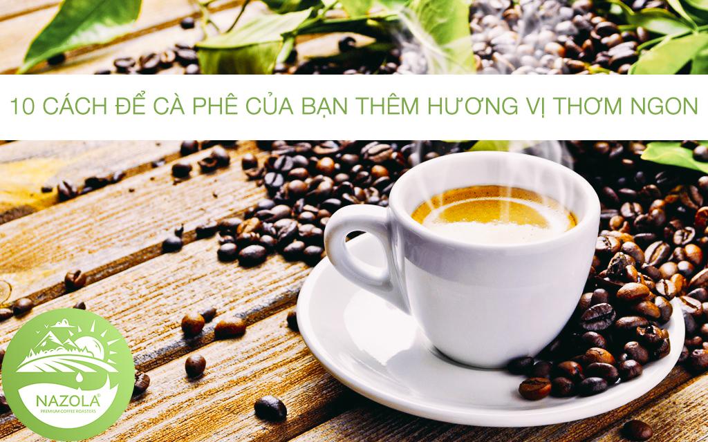 10 cách để cà phê của bạn thêm hương vị thơm ngon