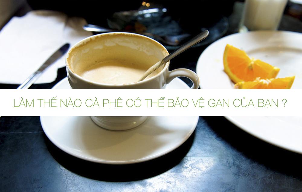 Làm thế nào cà phê có thể bảo vệ gan của bạn ?