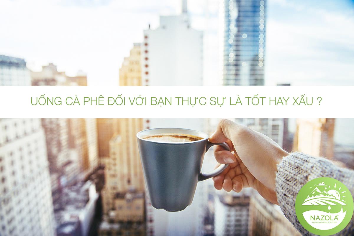 Uống cà phê đối với sức khỏe thực sự là tốt hay xấu ?